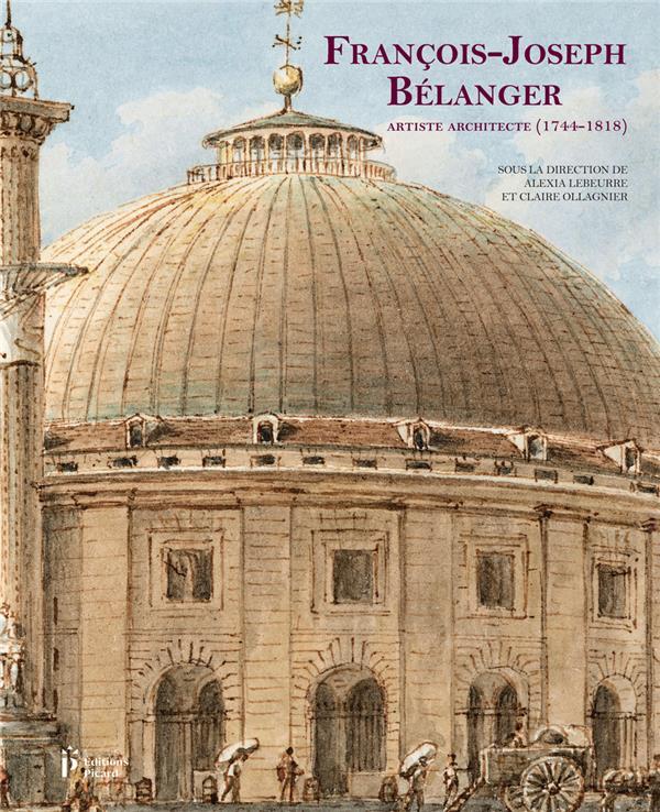 FRANCOIS JOSEPH BELANGER, ARTISTE ARCHITECTE (1744-1818)