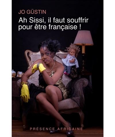 AH SISSI, IL FAUT SOUFFRIR POUR ETRE FRANCAISE