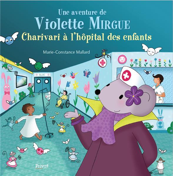 UNE AVENTURE DE VIOLETTE MIRGUE T.8  -  CHARIVARI A L'HOPITAL DES ENFANTS
