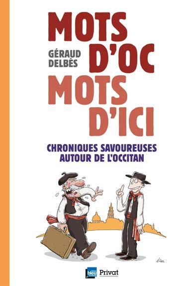 MOTS D'OC, MOTS D'ICI  -  CHRONIQUES SAVOUREUSES AUTOUR DE L'OCCITAN DELBES, GERAUD NC