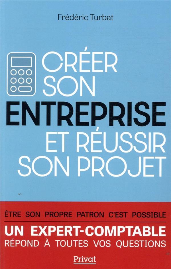 CREER SON ENTREPRISE ET REUSSIR SON PROJET (EDITION 2020)