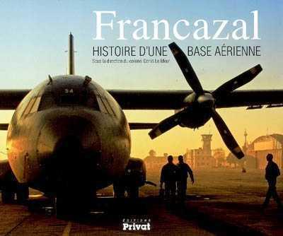 FRANCAZAL HISTOIRE D UNE BASE AERIENNE COLONEL LE MEUR PRIVAT