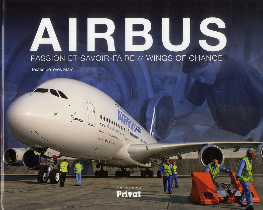 AIRBUS, PASSION ET SAVOIR-FAIRE  -  WINGS OF CHANGE MARC YVES PRIVAT