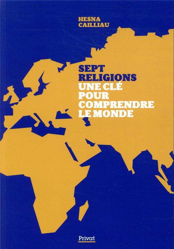 SEPT RELIGIONS, UNE CLE POUR COMPRENDRE LE MONDE