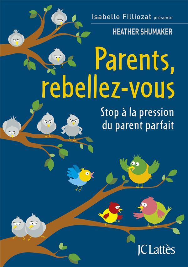 PARENTS, REBELLEZ-VOUS : STOP A LA PRESSION DU PARENT PARFAIT SHUMAKER HEATHER CERF