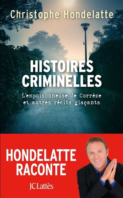 HISTOIRES CRIMINELLES - L'EMPOISONNEUSE DE CORREZE ET AUTRES RECITS GLACANTS.  CERF