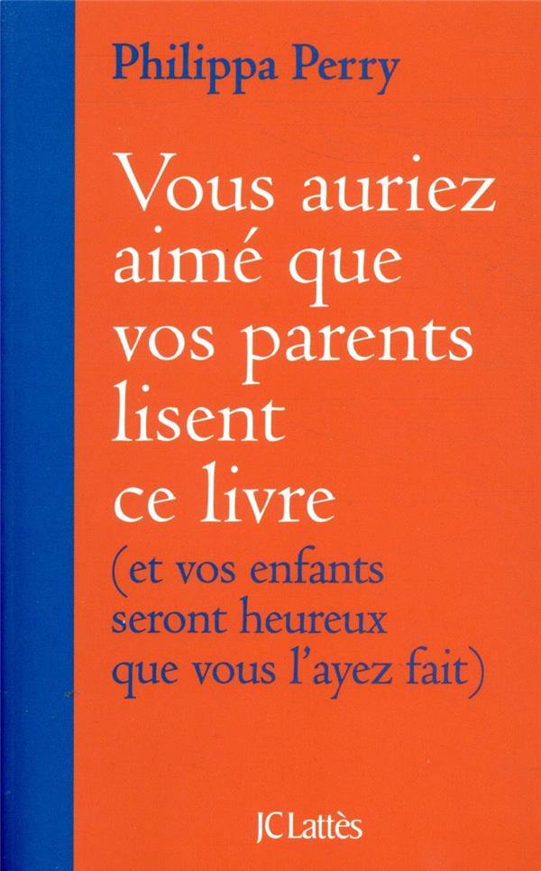 VOUS AURIEZ AIME QUE VOS PARENTS LISENT CE LIVRE  -  (ET VOS ENFANTS SERONT HEUREUX QUE VOUS L'AYEZ FAIT)