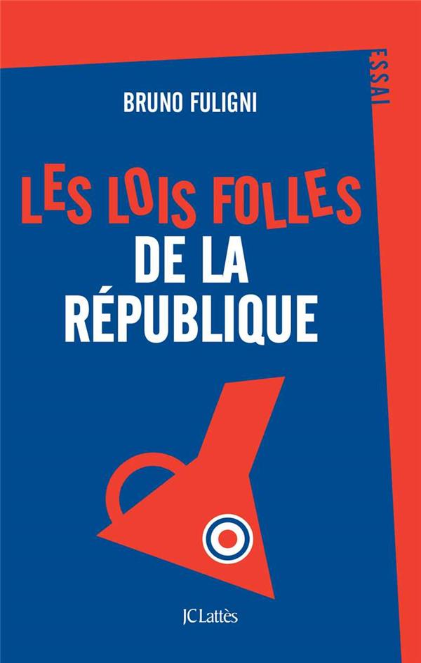 LES LOIS FOLLES DE LA REPUBLIQUE FULIGNI BRUNO CERF
