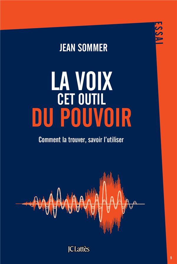 LA VOIX, CET OUTIL DU POUVOIR  -  COMMENT LA TROUVER, SAVOIR L'UTILISER