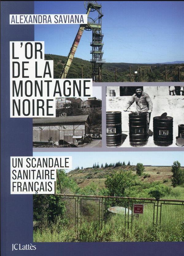 L'OR DE LA MONTAGNE NOIRE : UN SCANDALE SANITAIRE FRANCAIS SAVIANA, ALEXANDRA CERF