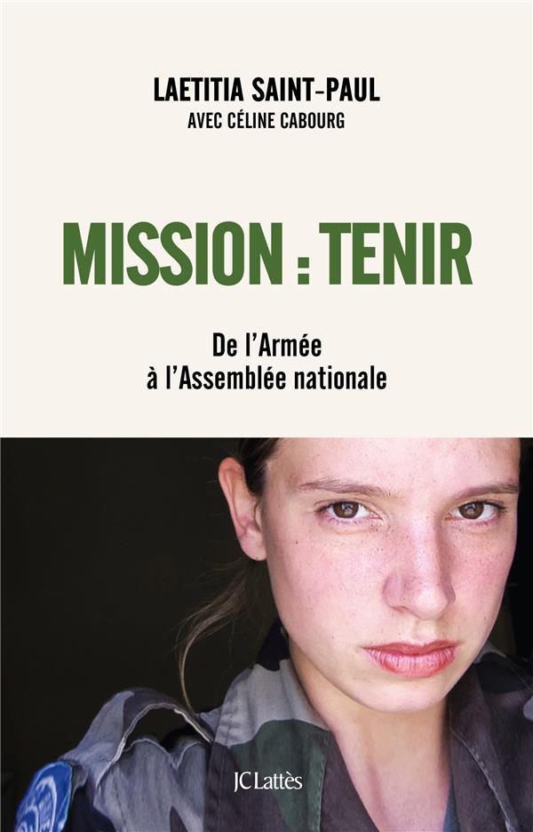 MISSION : TENIR  -  DE L'ARMEE A L'ASSEMBLEE NATIONALE SAINT-PAUL/CABOURG CERF