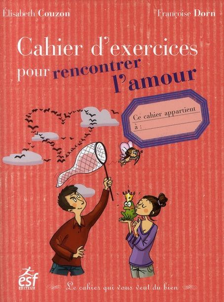 CAHIER D'EXERCICES POUR RENCONTRER L'AMOUR COUZON/DORN ESF