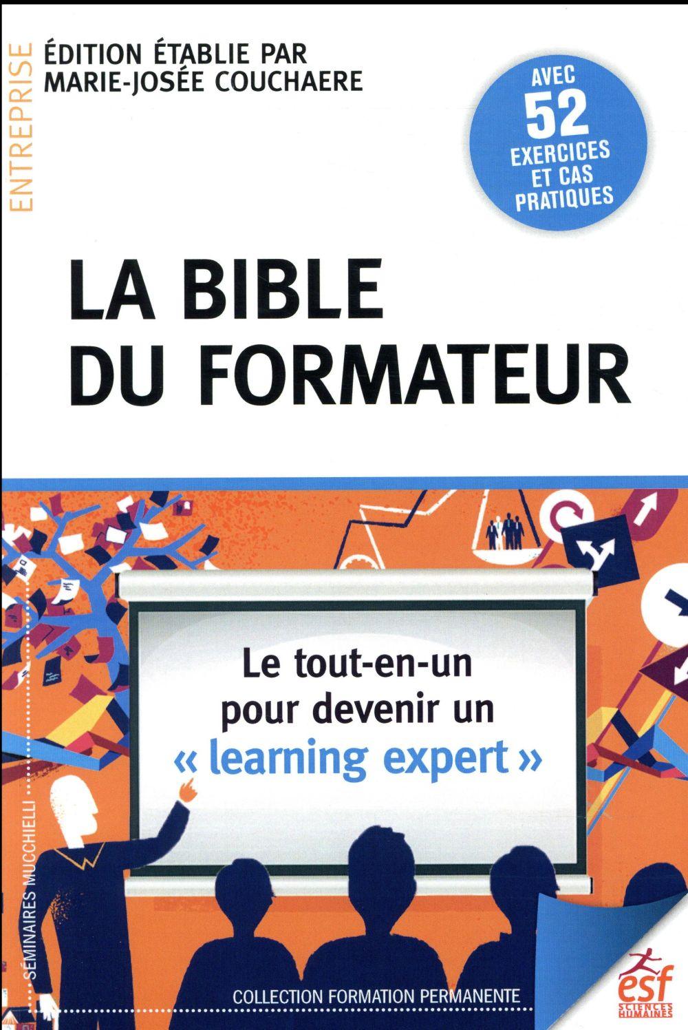 LA BIBLE DU FORMATEUR - LE TOUT-EN-UN POUR DEVENIR UN LEARNING-EXPERT COUCHAERE MARIE-JOSE ESF