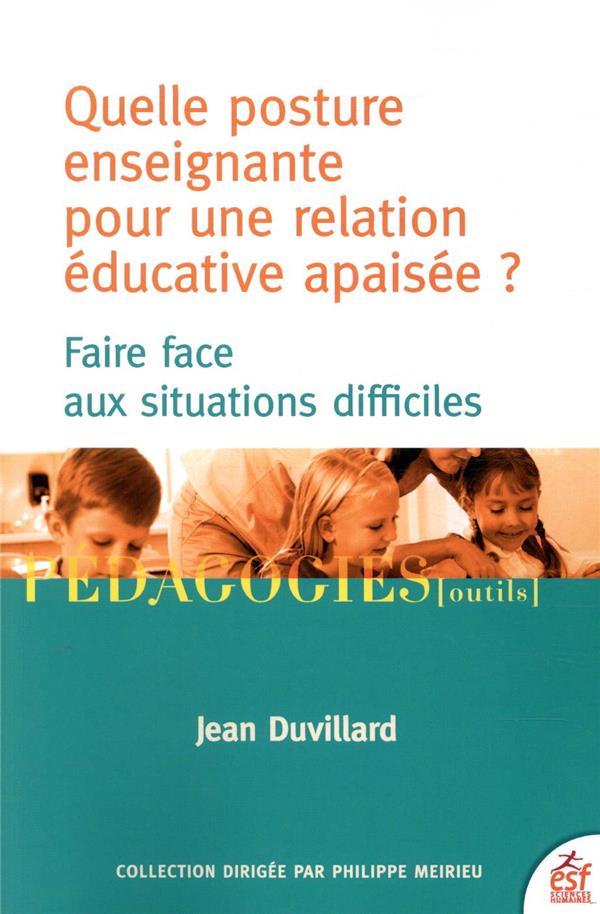 QUELLE POSTURE ENSEIGNANTE POUR UNE RELATION EDUCATIVE APAISEE ?  -  FAIRE FACE AUX SITUATIONS DIFFICILES