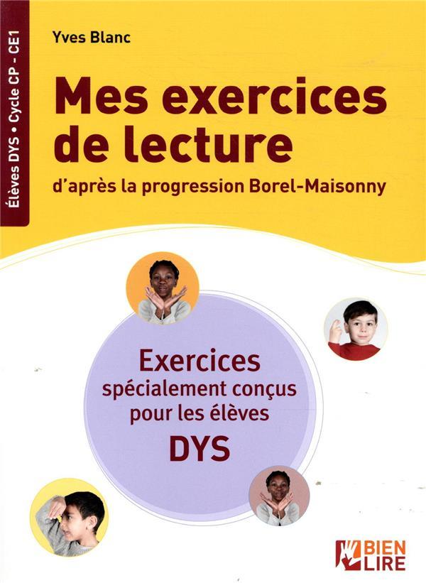 MES EXERCICES DE LECTURE D'APRES LA PROGRESSION BOREL-MAISONNY  -  EXERCICES SPECIALEMENT CONCUS POUR LES ELEVES DYS