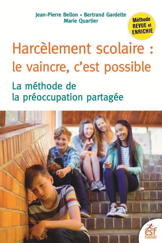 HARCELEMENT SCOLAIRE : LE VAINCRE, C'EST POSSIBLE  -  LA METHODE DE LA PREOCCUPATION PARTAGEE (3E EDITION) BELLON JEAN-PIERRE/G ESF