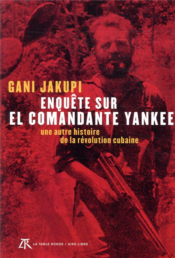 ENQUETE SUR EL COMANDANTE YANKEE     UNE AUTRE HISTOIRE DE LA REVOLUTION CUBAINE