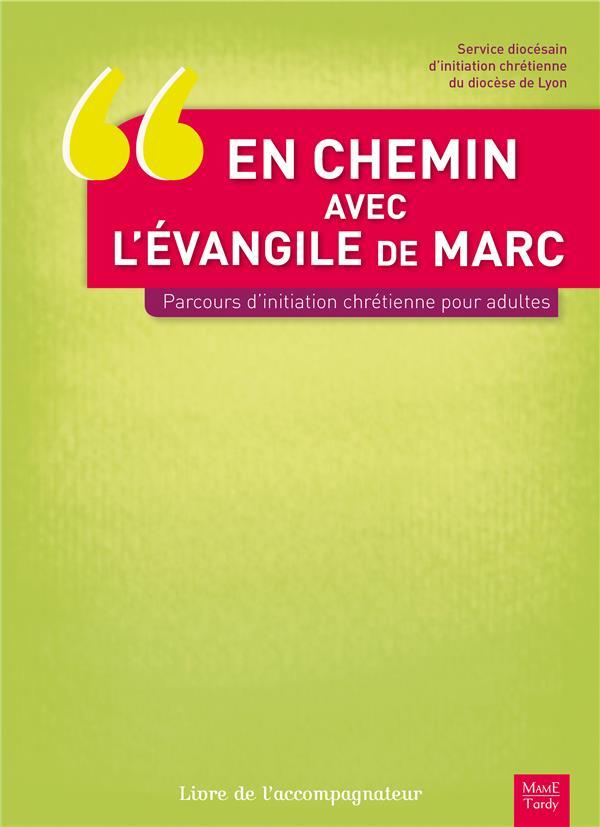 EN CHEMIN AVEC L'EVANGILE DE MARC.PARCOURS INITIATION CHRETIENNE POUR ADULTES. LIVRE DE L'ACCOMPAGN