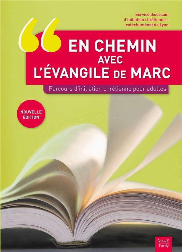 EN CHEMIN AVEC L'EVANGILE DE MARC. PARCOURS D'INITIATION CHRETIENNE POUR ADULTES NE