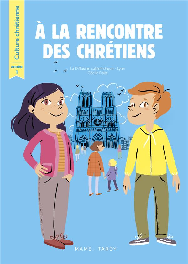 A LA RENCONTRE DES CHRETIENS  -  CULTURE CHRETIENNE  -  ANNEE 1  -  LIVRE DE L'ENFANT