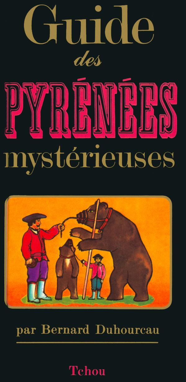 GUIDE DES PYRENEES MYSTERIEUSES DUHOURCAU BERNARD TCHOU
