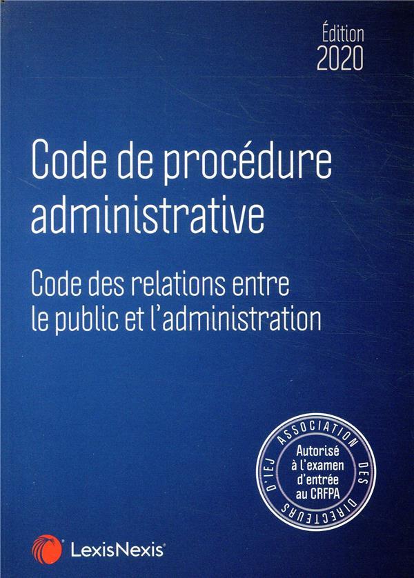 CODE DE PROCEDURE ADMINISTRATIVE 2020  SPECIAL CRFPA - CODE DES RELATIONS ENTRE LE PUBLIC ET L ADMI