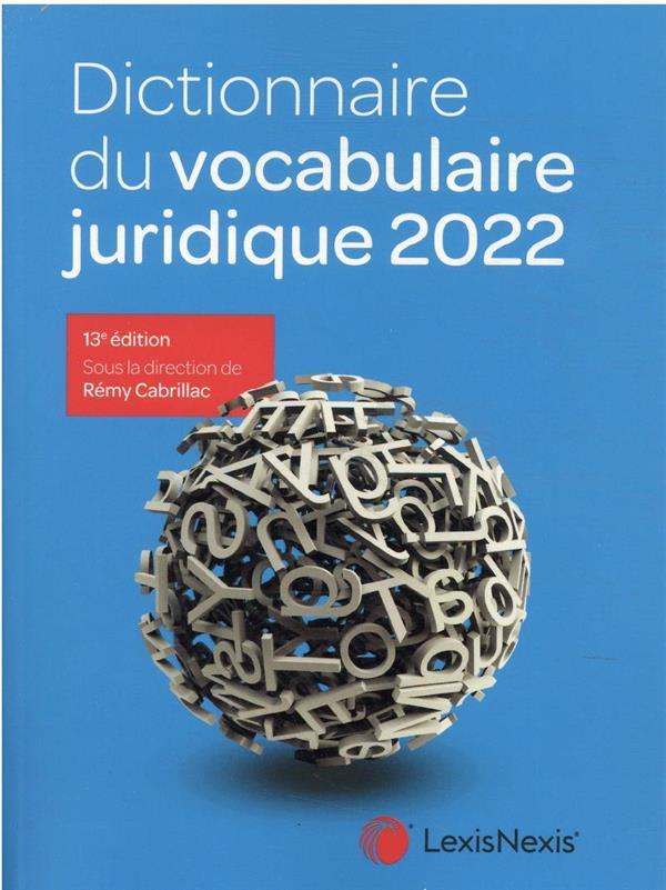 DICTIONNAIRE DU VOCABULAIRE JURIDIQUE 2022 CABRILLAC, REMY Lexis Nexis/Litec