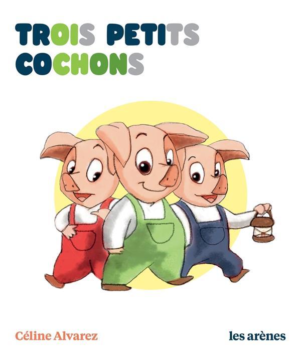 TROIS PETITS COCHONS ALVAREZ CELINE LATTES