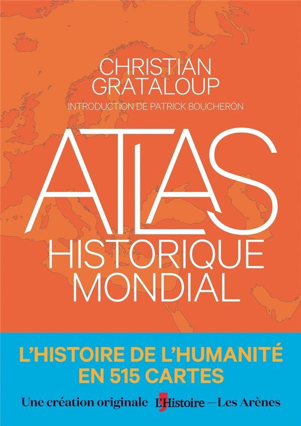 ATLAS HISTORIQUE MONDIAL  -  L'HISTOIRE DE L'HUMANITE EN 515 CARTES GRATALOUP, CHRISTIAN LATTES