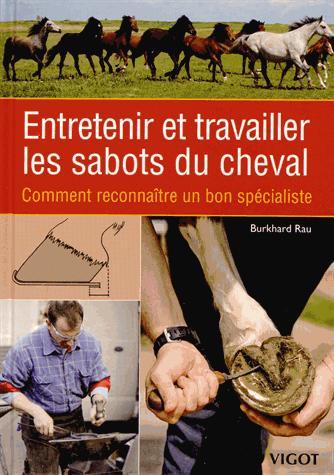 Entretenir Et Travailler Les Sabots Du Cheval Comment Reconnaitre Un Bon Specialiste RAU, BURKHARD Vigot