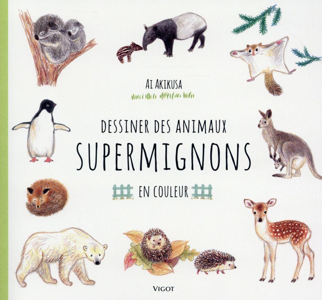 DESSINER DES ANIMAUX SUPERMIGNONS EN COULEUR AKIKUSA AI Vigot