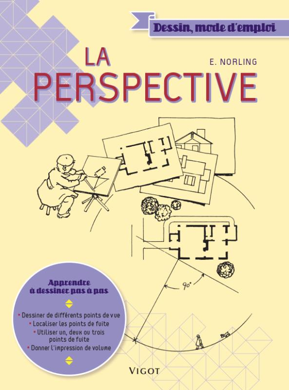 LA PERSPECTIVE DESSINER DE DIFFERENTS POINTS DE VUE, LOCALISER LES POINTS DE FUITE, UTILISER UN, DEU NORLING Vigot