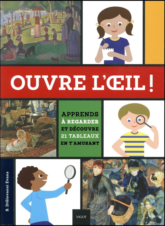 OUVRE L'OEIL !  -  APPRENDS A REGARDER ET DECOUVRE 21 TABLEAUX EN T'AMUSANT EVANS B D. Vigot