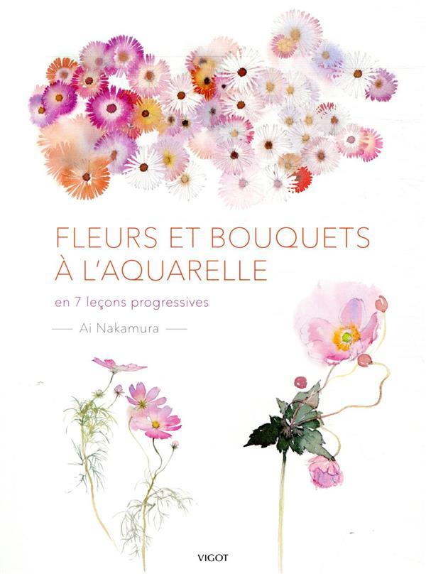 FLEURS ET BOUQUETS A L'AQUARELLE  -  EN 7 LECONS PROGRESSIVES