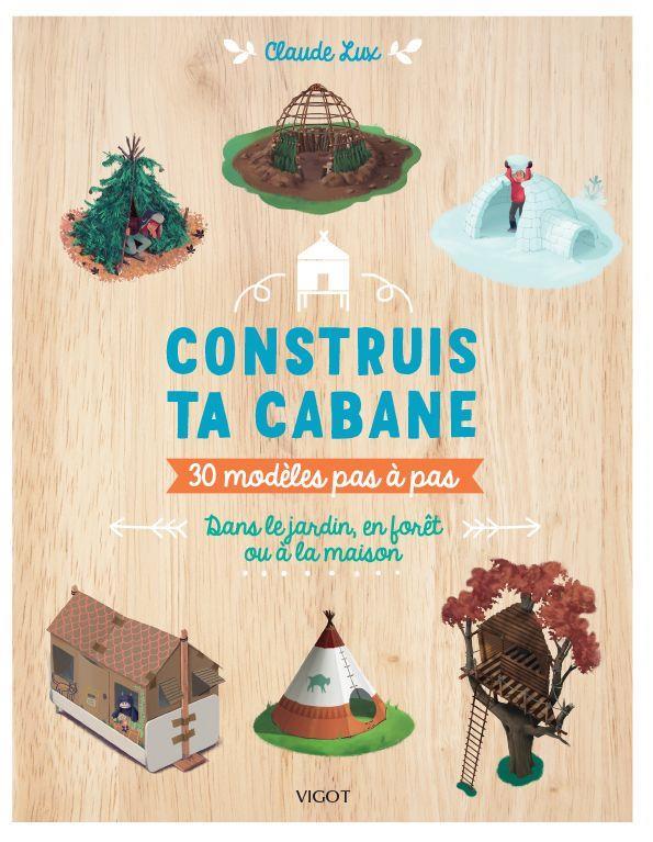 CONSTRUIS TA CABANE ! - 30 MOD LUX CLAUDE VIGOT