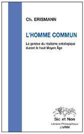 L'HOMME COMMUN  -  LA GENESE DU REALISME ONTOLOGIQUE DURANT LE HAUT MOYEN-AGE