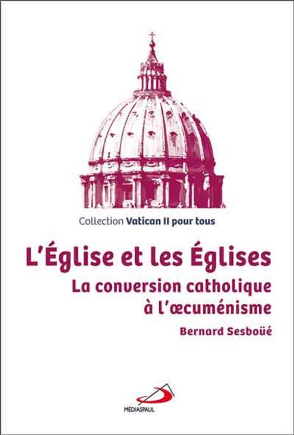 L'Eglise et les Eglises - La conversion catholique à l'oecuménisme