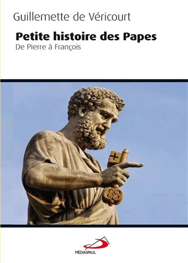PETITE HISTOIRE DES PAPES  -  DE PIERRE A FRANCOIS