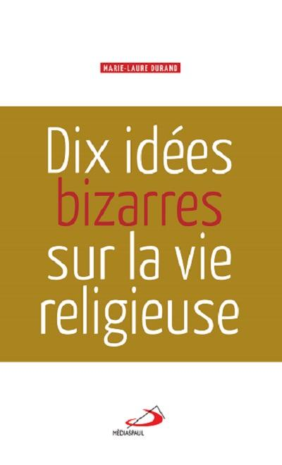 DIX IDEES BIZARRES SUR LA VIE RELIGIEUSE