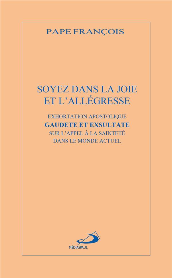 SOYEZ DANS LA JOIE ET L'ALLEGRESSE - EXHORTATION APOSTOLIQUE GAUDETE ET EXSULTATA SUR L'APPEL A LA S