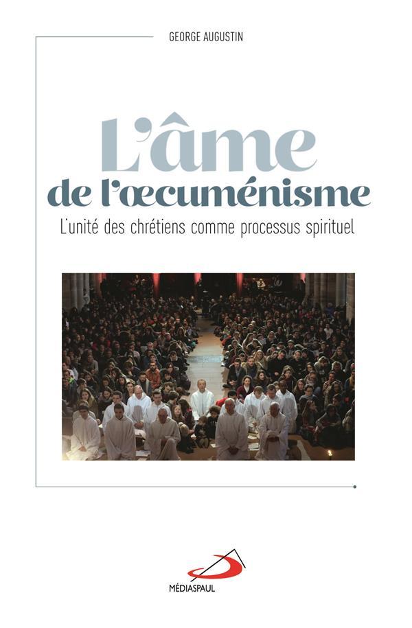 AME DE L'OECUMENISME (L') - UNITE DES CHRETIENS COMME PROCESSUS SPIRITUEL (L')