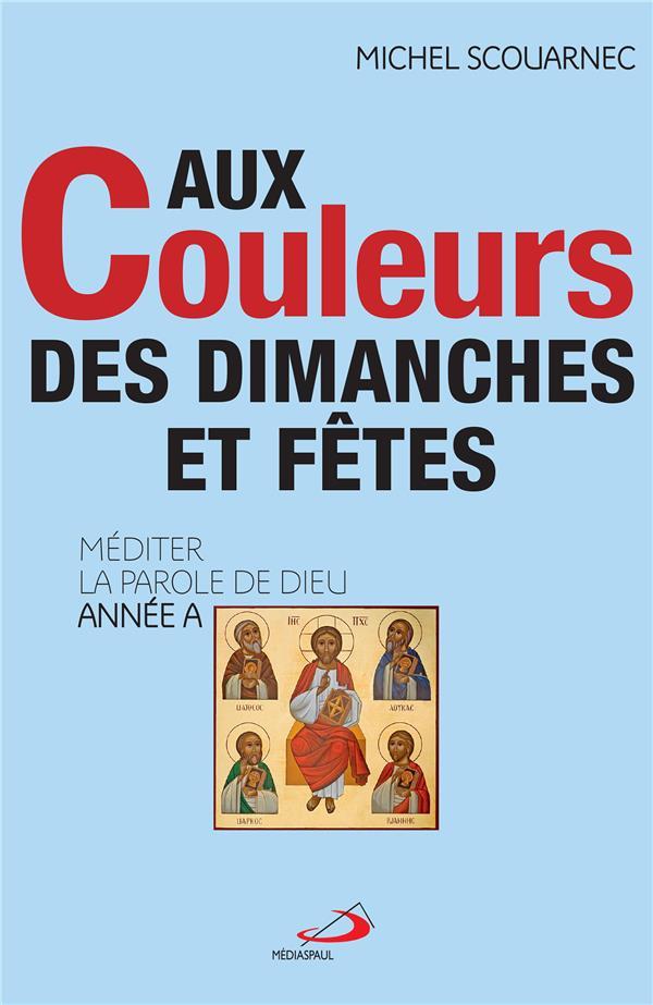 AUX COULEURS DES DIMANCHES ET FETES - ANNEE A - MEDITER LA PAROLE DE DIEU - ANNEE A