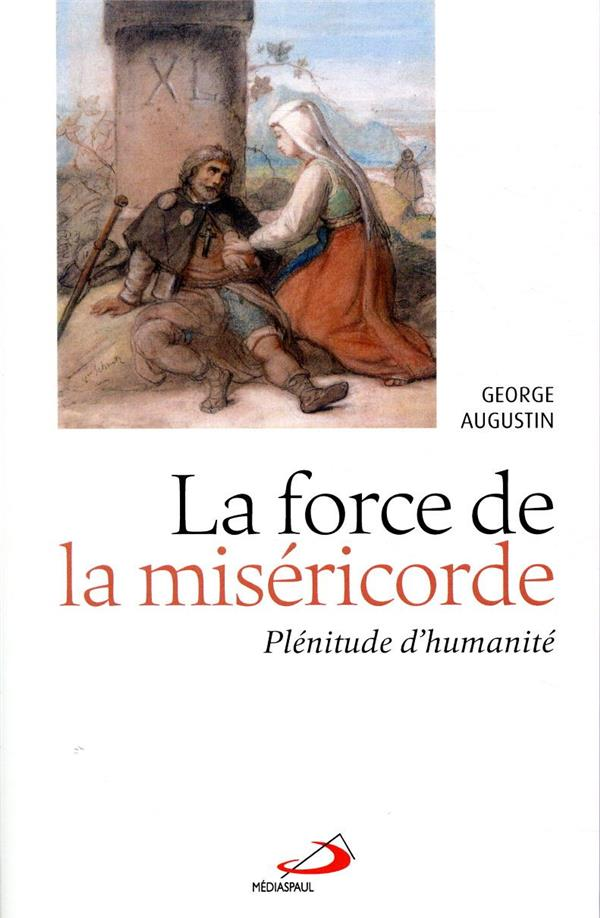 LA FORCE DE LA MISERICORDE  -  PLENITUDE D'HUMANITE