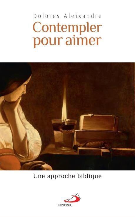 CONTEMPLER POUR AIMER  -  UNE APPROCHE BIBLIQUE
