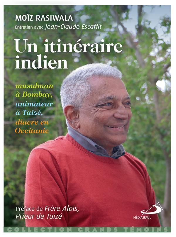 UN ITINERAIRE INDIEN  -  MUSULMAN A BOMBAY, ANIMATEUR A TAIZE, DIACRE EN OCCITANIE