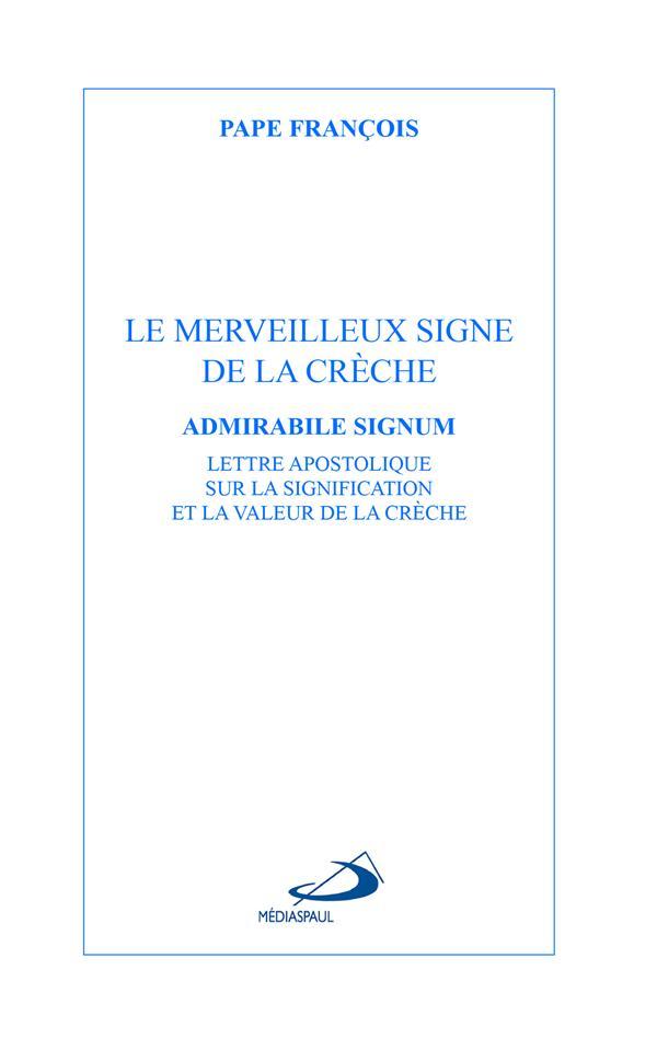 LE MERVEILLEUX SIGNE DE LA CRECHE , ADMIRABILE SIGNUM  -  LETTRE APOSTOLIQUE SUR LA SIGNIFICATION ET LA VALEUR DE LA CRECHE