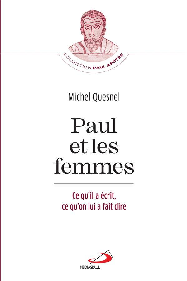 PAUL ET LES FEMMES  -  CE QU'IL A ECRIT, CE QU'ON LUI A FAIT DIRE