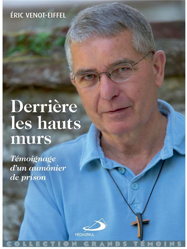 DERRIERE LES HAUTS MURS  -  TEMOIGNAGE D'UN AUMONIER DE PRISON