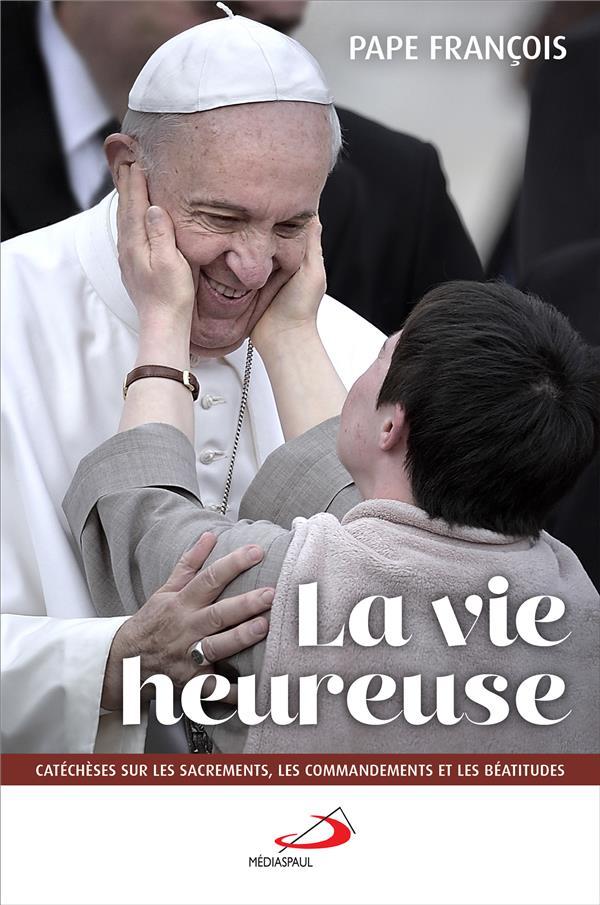 LA VIE HEUREUSE  -  CATECHESE SUR LES SACREMENTS, LES COMMANDEMENTS ET LES BEATITUDES PAPE FRANCOIS MEDIASPAUL