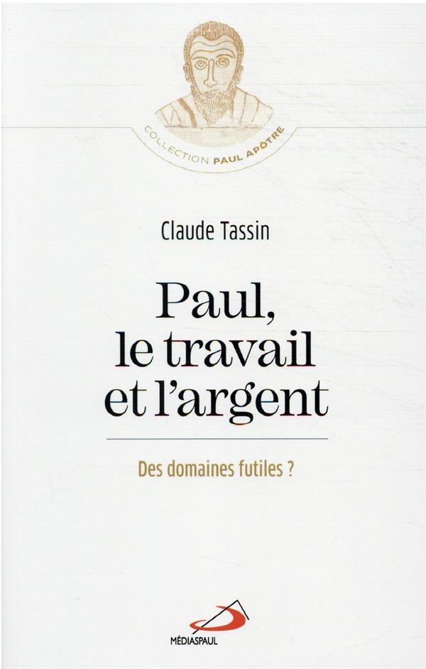 PAUL, LE TRAVAIL ET L'ARGENT  -  DOMAINES PAS SI FUTILES ?